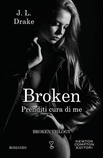 Broken. Prenditi cura di me di J.L. Drake