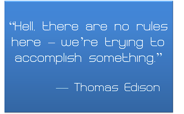 Hell, there are no rules here - we're trying to accomplish something. - Thomas Edison