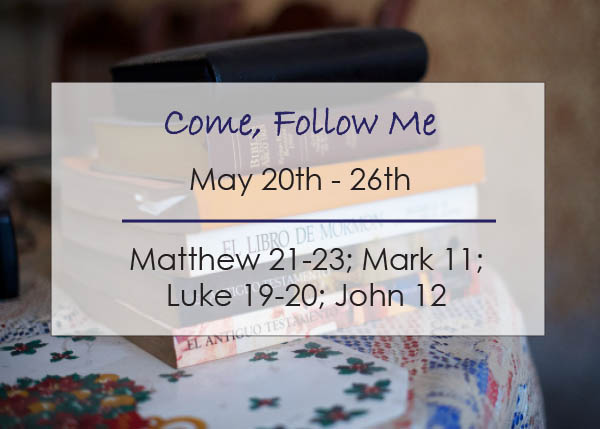 Come, Follow Me New Testament Individual and Family Study Reminder May 20-26