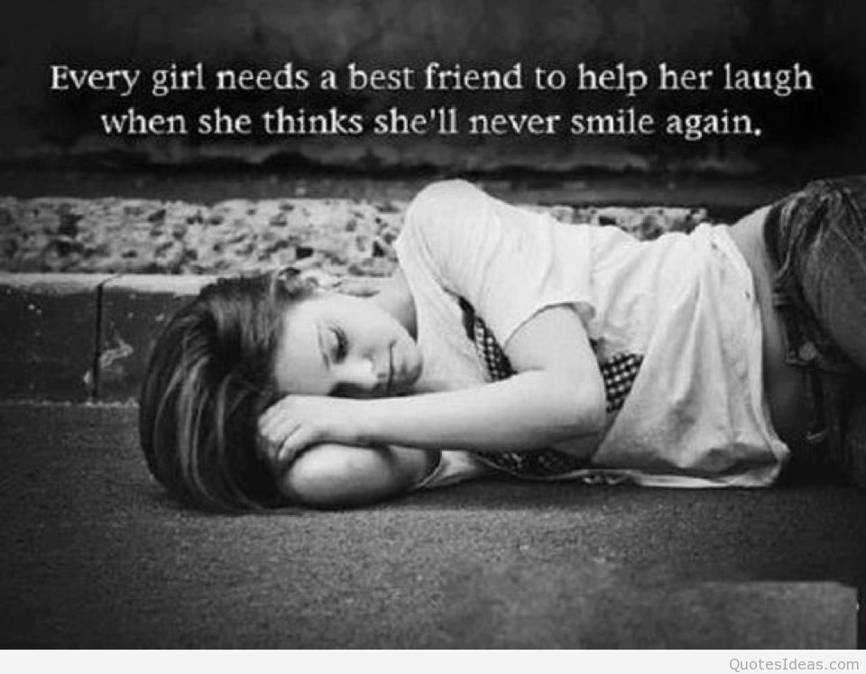 Every girl needs a best friend to help her laugh - Heartbroken Quotes