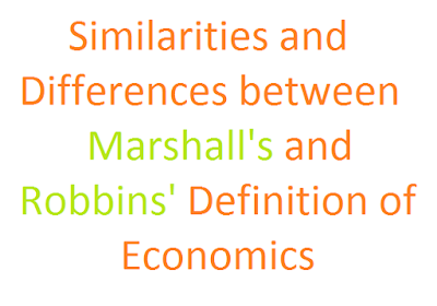 Similarities and Differences between Marshall's and Robbins Definition of Economics