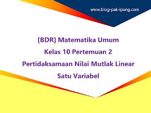 [BDR] Matematika Umum Kelas 10 Pertemuan 2 : Pertidaksamaan Nilai Mutlak Linear Satu Variabel