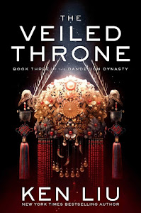 The Veiled Throne (The Dandelion Dynasty #3) by Ken Liu