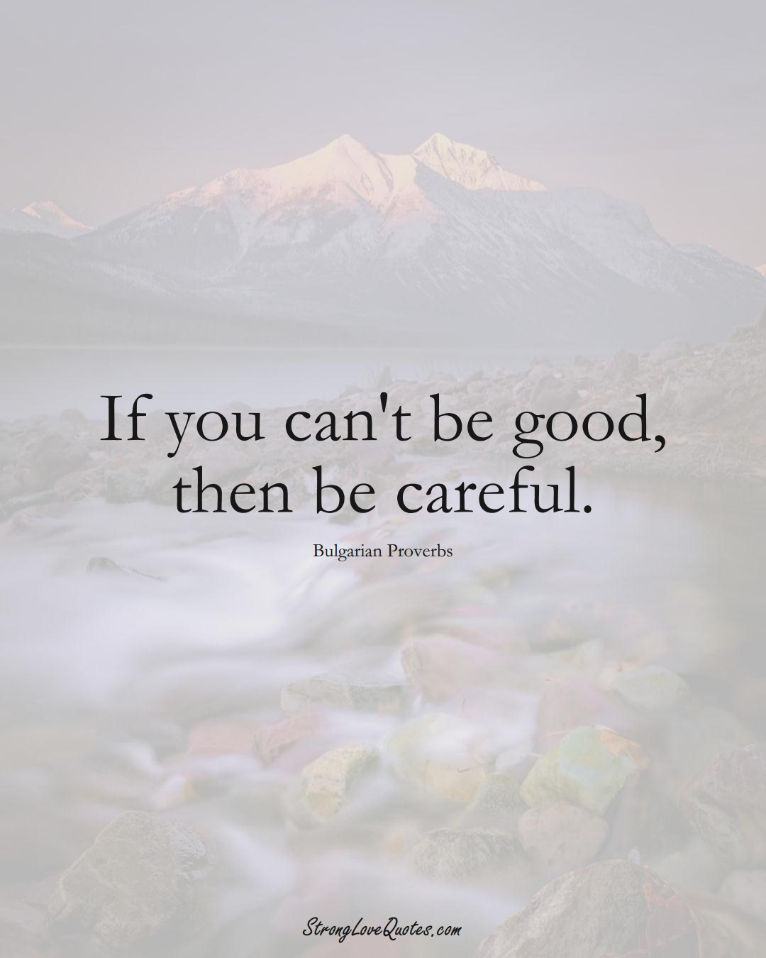 If you can't be good, then be careful. (Bulgarian Sayings);  #EuropeanSayings