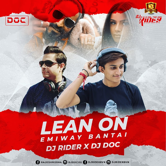 Emiway Bantai & Celina Sharma – Lean On Remix (DJ RIDER & DJ DOC)