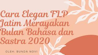 Cara Elegan FLP Jatim Merayakan Bulan Bahasa dan Sastra 2020