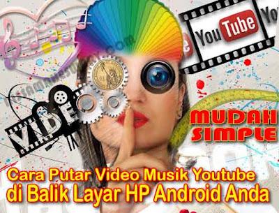 Cara Memutar Vedio Youtube di Latar Belakang HP Android atau Smartphone