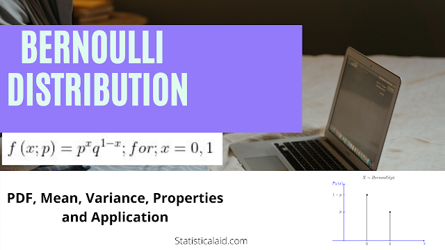 Bernoulli Distribution: Definition, example, properties and application.