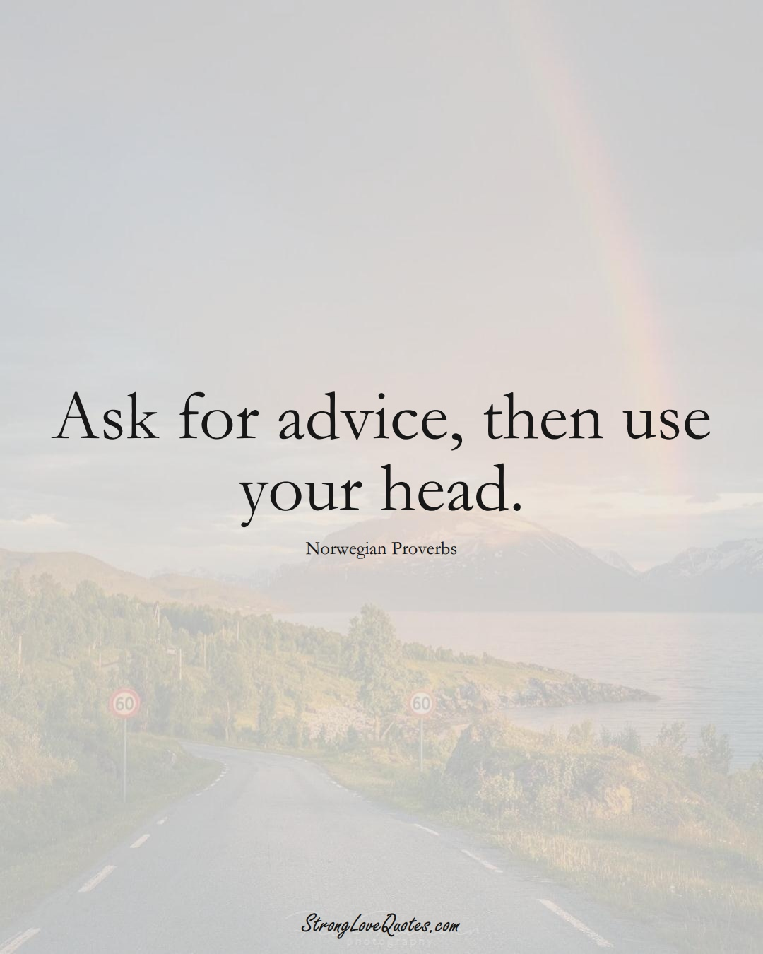 Ask for advice, then use your head. (Norwegian Sayings);  #EuropeanSayings