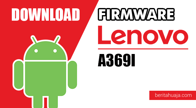 Download Firmware / Stock ROM Lenovo A369I All Versions