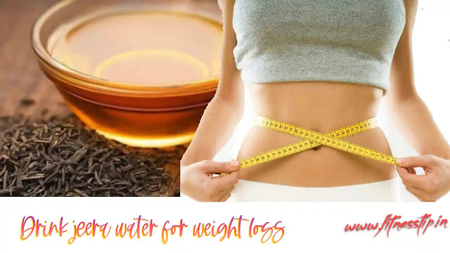 Drink jeera water for weight loss