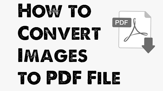 How to Convert Images to PDF File