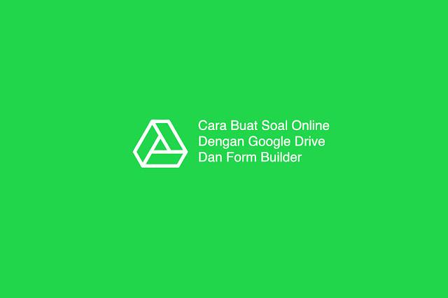 Cara Buat Soal Online Dengan Google Drive Dan Form Builder