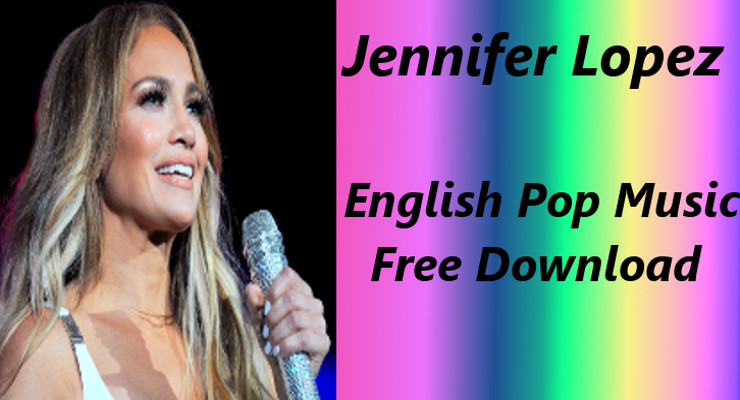 Jennifer Lopez - Best 100% Free English Pop Music Songs