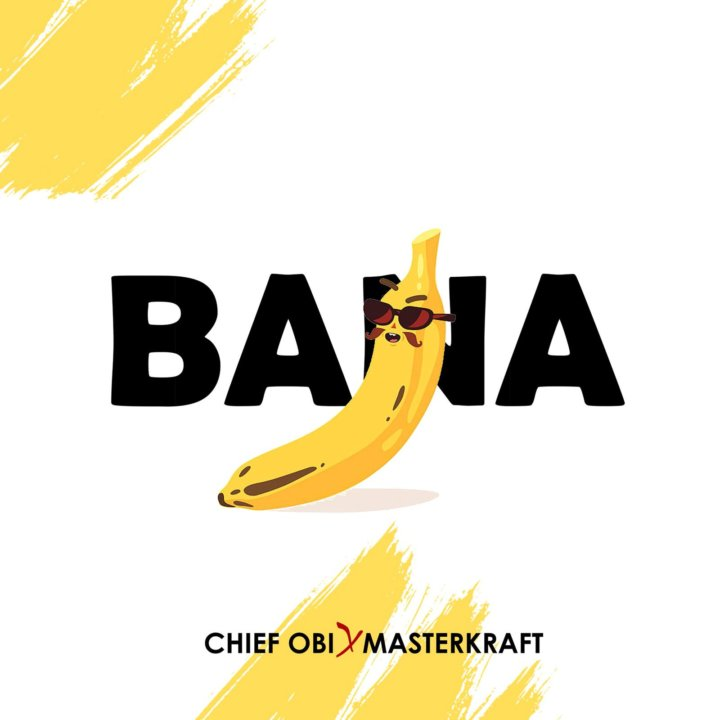Chief Obi ft  Masterkraft – Bana | Download Music - Yes! We