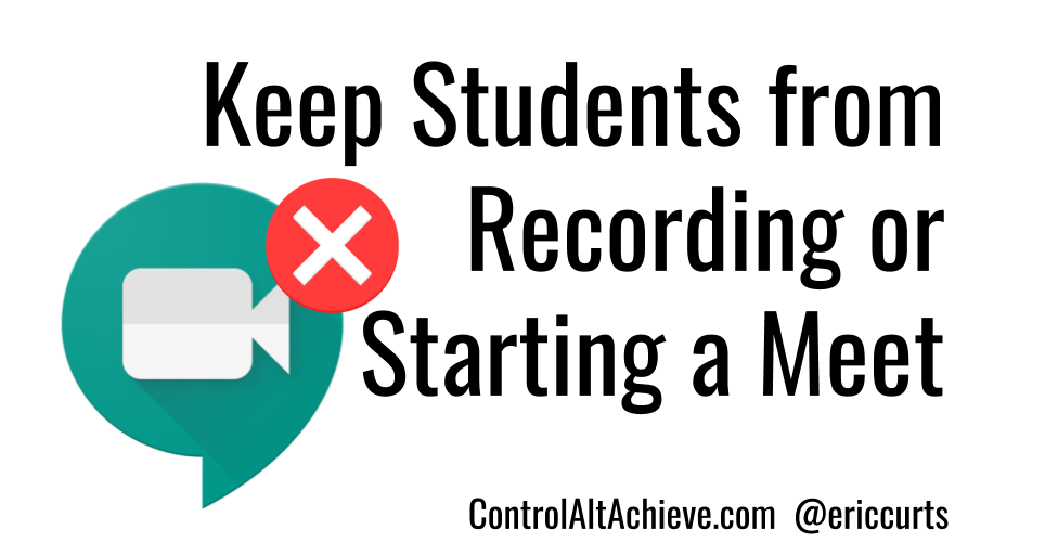 How to Keep Students from Starting or Recording a Meet