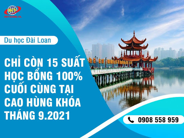 Du học Đài Loan: Còn 15 suất học bổng 100% cuối cùng tại Cao Hùng cho HS apply khóa tháng 9/2021