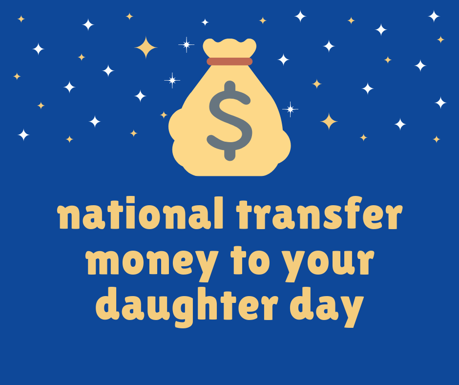 National Transfer Money to Your Daughter Day Wishes Pics
