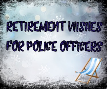 Messages And Sayings Retirement Wishes For Police Officers Or Sheriffs