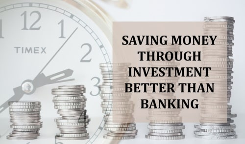 To save money thru investment is better than banking.