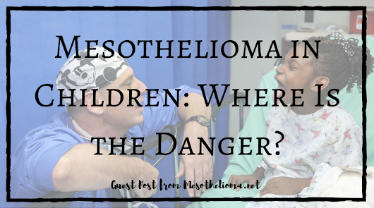 Mesothelioma in Children: Where Is the Danger?