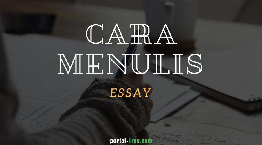 Cara Menulis Essay Terbaik Agar Terkesan Menarik