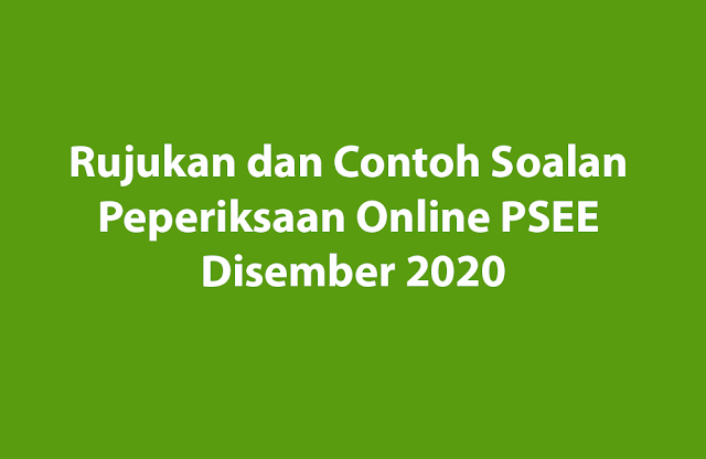 Rujukan dan Contoh Soalan Peperiksaan Online PSEE Disember 2021
