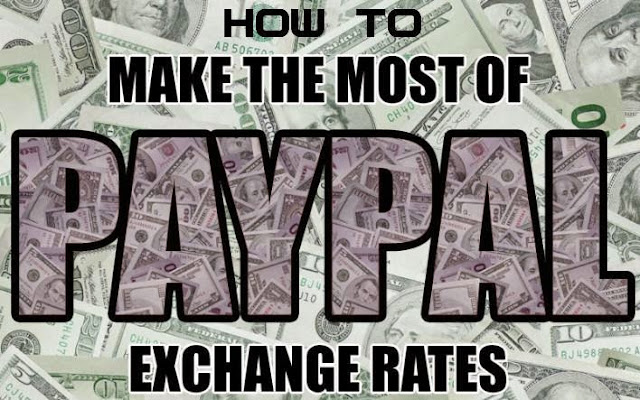 How to: Make the Most of PayPal Exchange Rates?