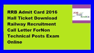 RRB Admit Card 2016 Hall Ticket Download Railway Recruitment Call Letter ForNon Technical Posts Exam Online
