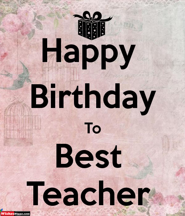 250 Happy Birthday Wishes For Teacher Sir From Student Wisheshippo