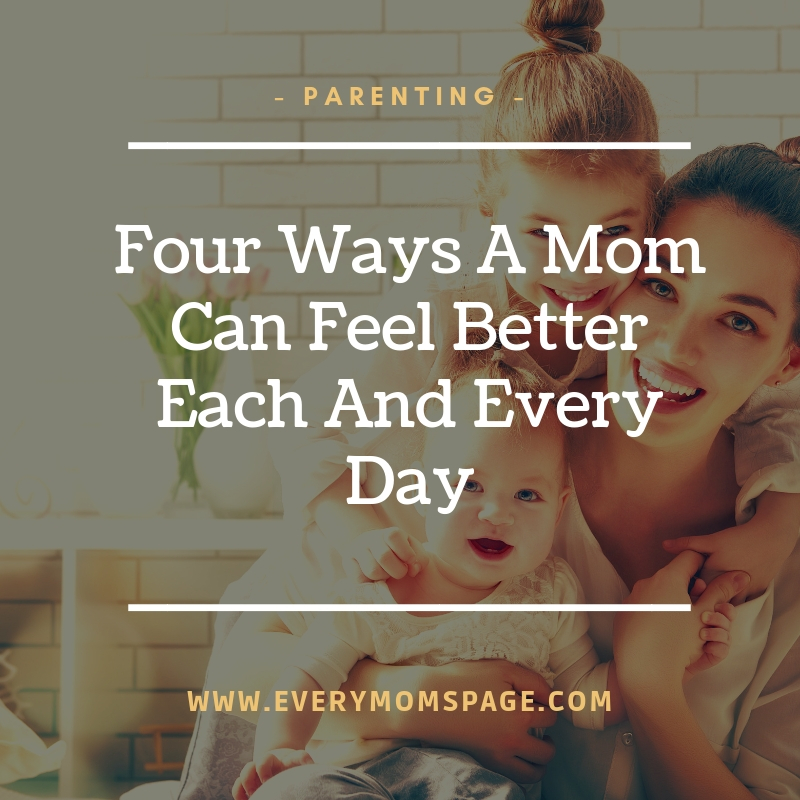 Four Ways A Mom Can Feel Better Each And Every Day