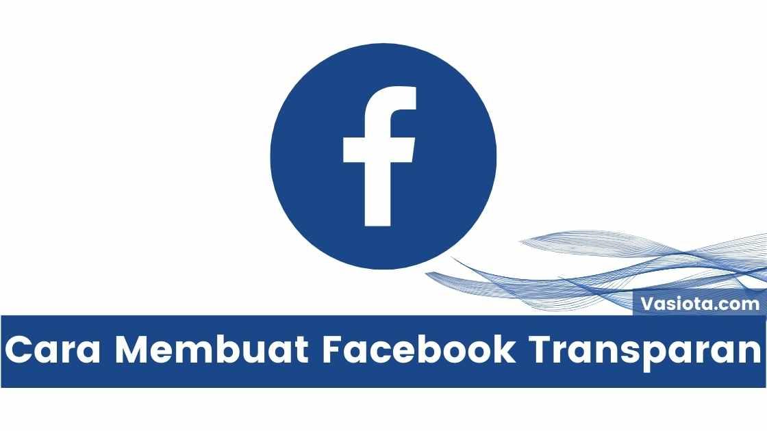Cara Membuat Facebook Transparan