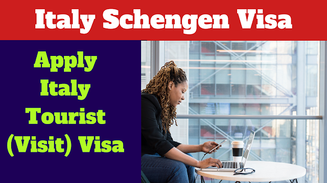 Italy Schengen Visa,Italy Visa Requirements - How to Apply for an Italian Schengen Visa