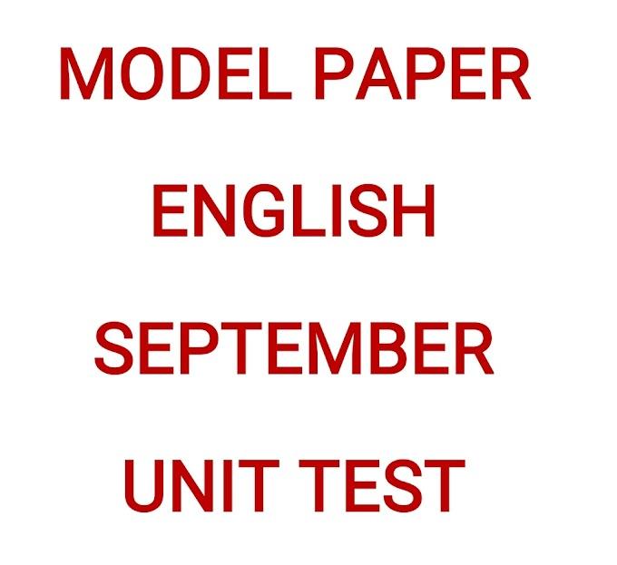 MODEL PAPER OF ENGLISH FOR SEPTEMBER UNIT TEST