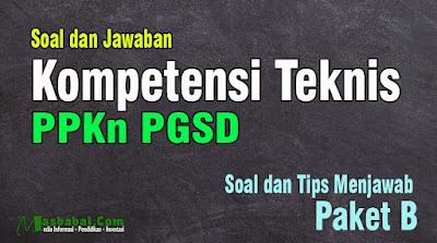 Soal PPKn PGSD P3K Kompetensi Teknis. Soal Try Out PPKn PGSD. Jawaban Soal Kompetensi Teknis p3k