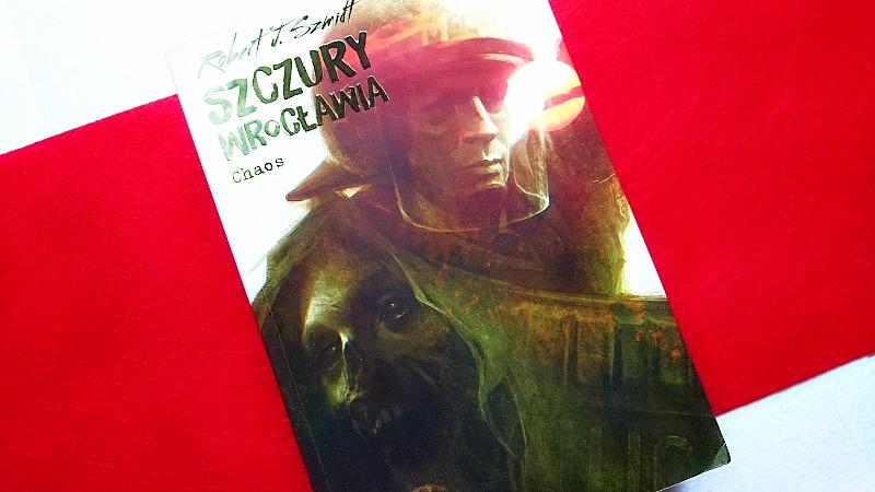 """Robert J. Szmidt, """"Szczury Wrocławia. Chaos"""""""