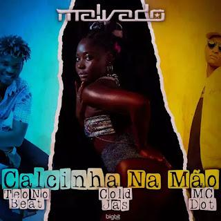 Dj Malvado - Calcinha na Mão (Feat. Teo no Beat Cold Jas Mc Dot)
