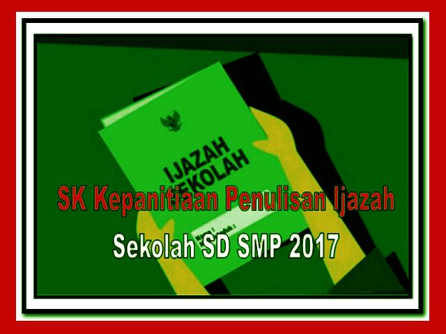 Contoh SK Kepanitiaan Penulisan Ijazah Sekolah SD SMP 2017