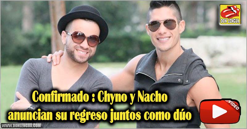 Confirmado : Chyno y Nacho anuncian su regreso juntos como dúo