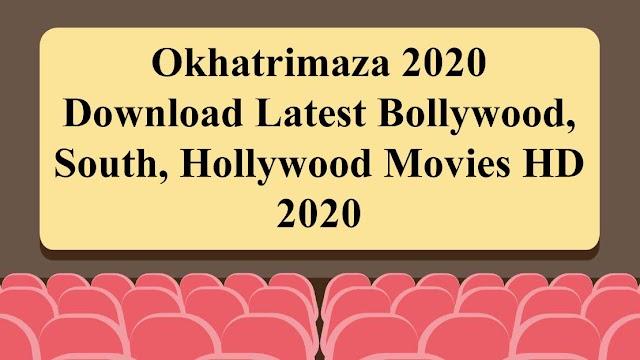 Okhatrimaza 2020 – Download Latest Bollywood, South, Hollywood Movies HD 2020