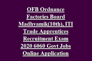OFB Ordnance Factories Board Madhyamik(10th), ITI Trade Apprentices Recruitment Exam 2020 6060 Govt Jobs Online Application