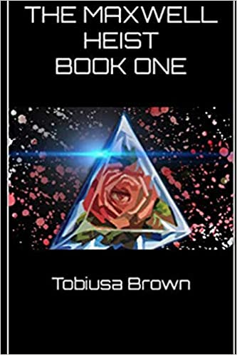 The Maxwell Heist: Book One by Tobiusa Brown