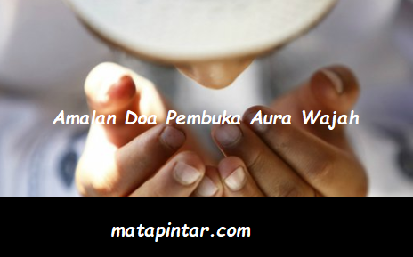 Amalan Doa Pembuka Aura Wajah Diri Sendiri