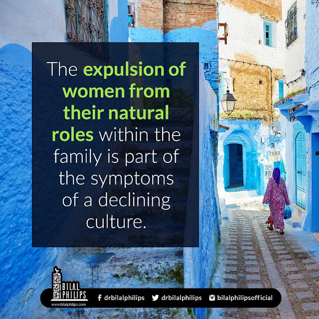 The expulsion of women from their natural roles within the family is part of the symptoms of a declining culture| Islamic Marriage Quotes by Ummat-e-Nabi.com
