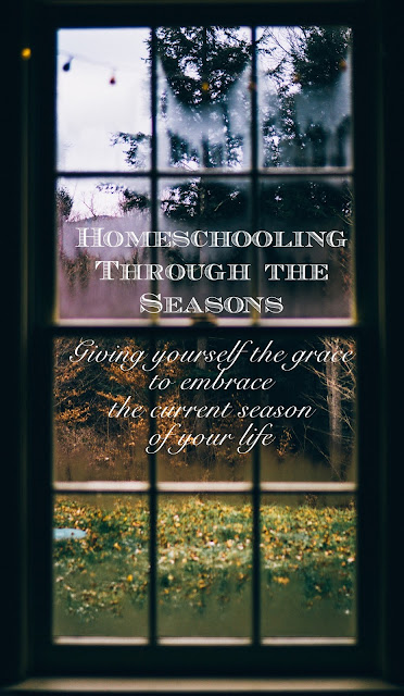 Homeschooling Through the Seasons: Giving yourself the grace to embrace the current season of your life