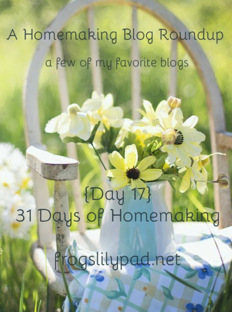 Looking for homemaking blogs? Here's a homemaking blog roundup, a list of my 5 blogs on homemaking. {Day 17} 31 Days of Homemaking l frogslilypad.net