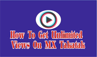 How To Get Unlimited Views On MX Takatak, MX Taka tak Par unlimited Views Kaise Laye
