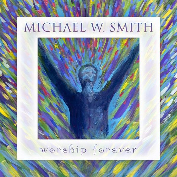 Michael W. Smith – Worship Forever (Live) 2021 (Exclusivo WC)