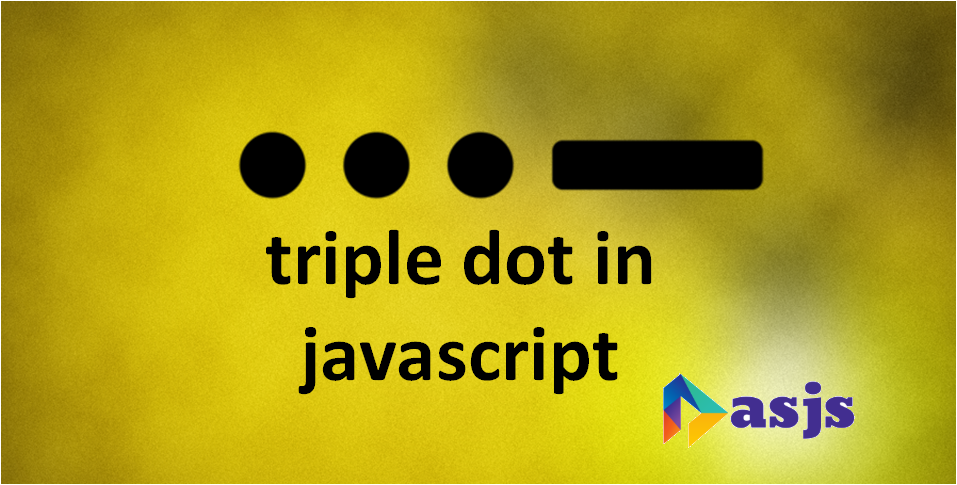 What is ES6 Triple dots in Javascript? Why you should know about it?