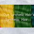 How to Dye Synthetic Hair Wigs & Synthetic Hair?